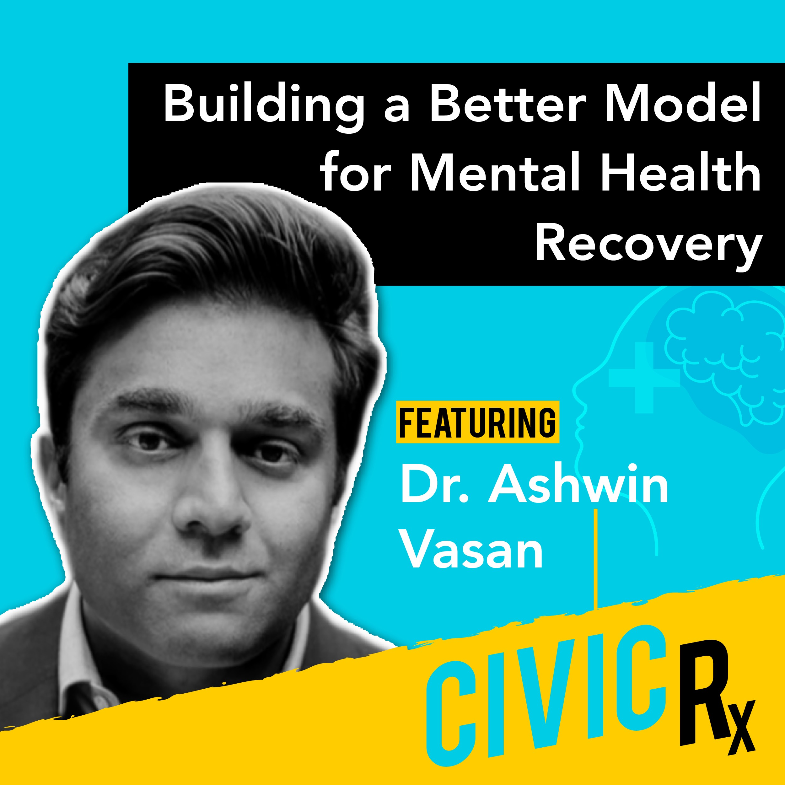 Building a better model for mental health recovery, with Fountain House's Dr. Ashwin Vasan (EP.28)