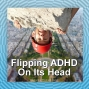 Artwork for Flipping ADHD On Its Head