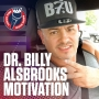 Artwork for Dr. Billy Alsbrooks Motivation | What Kind of Life Do You Want to Have? The Power of Routines and Going Inside the Mind of a Champion