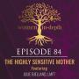 Artwork for 84: The Highly Sensitive Mother with Julie Bjelland, LMFT