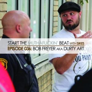 Start The Beat 036: BOB FREYER aka DURTY ART