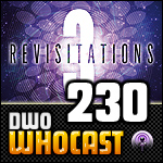DWO WhoCast - #230 - Doctor Who Podcast