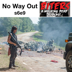 s6e9 No Way Out Biters: The Walking Dead Podcast
