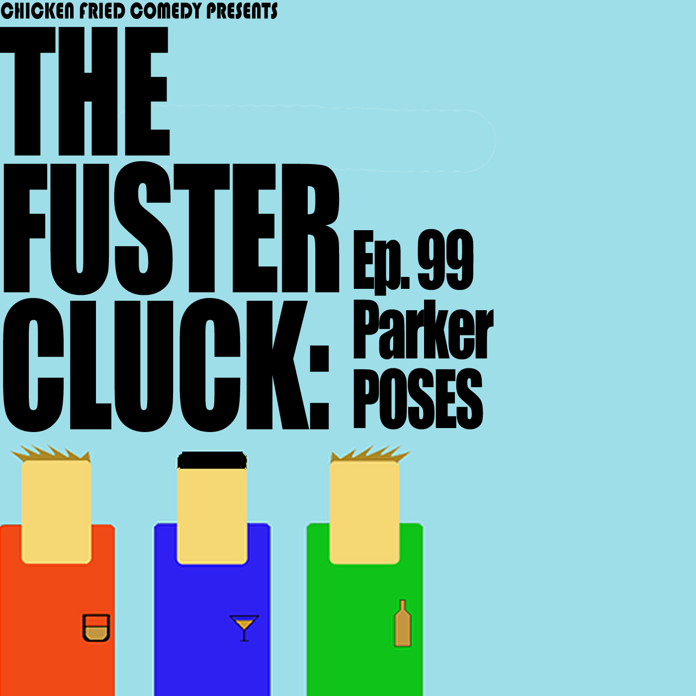 The Fustercluck Ep 99: Parker Poses