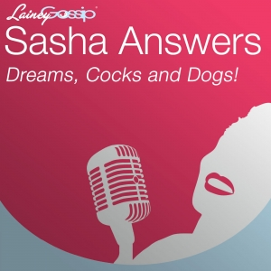 Sasha Answers: Dreams, Cocks and Dogs!