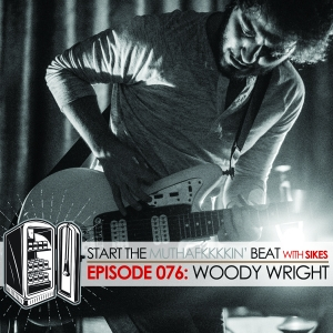 Start The Beat 076: WOODY WRIGHT