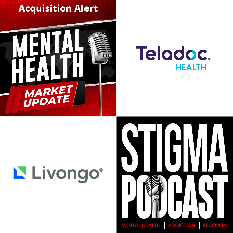 Stigma Podcast - Mental Health - #62 - Market Update: Teladoc Announces Acquisition of Livongo 8/5/2020