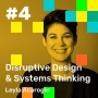 Artwork for 004: Disruptive Design and Systems Thinking, with Leyla Acaroglu