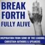 Artwork for Break Forth Fully Alive - Phil Callaway