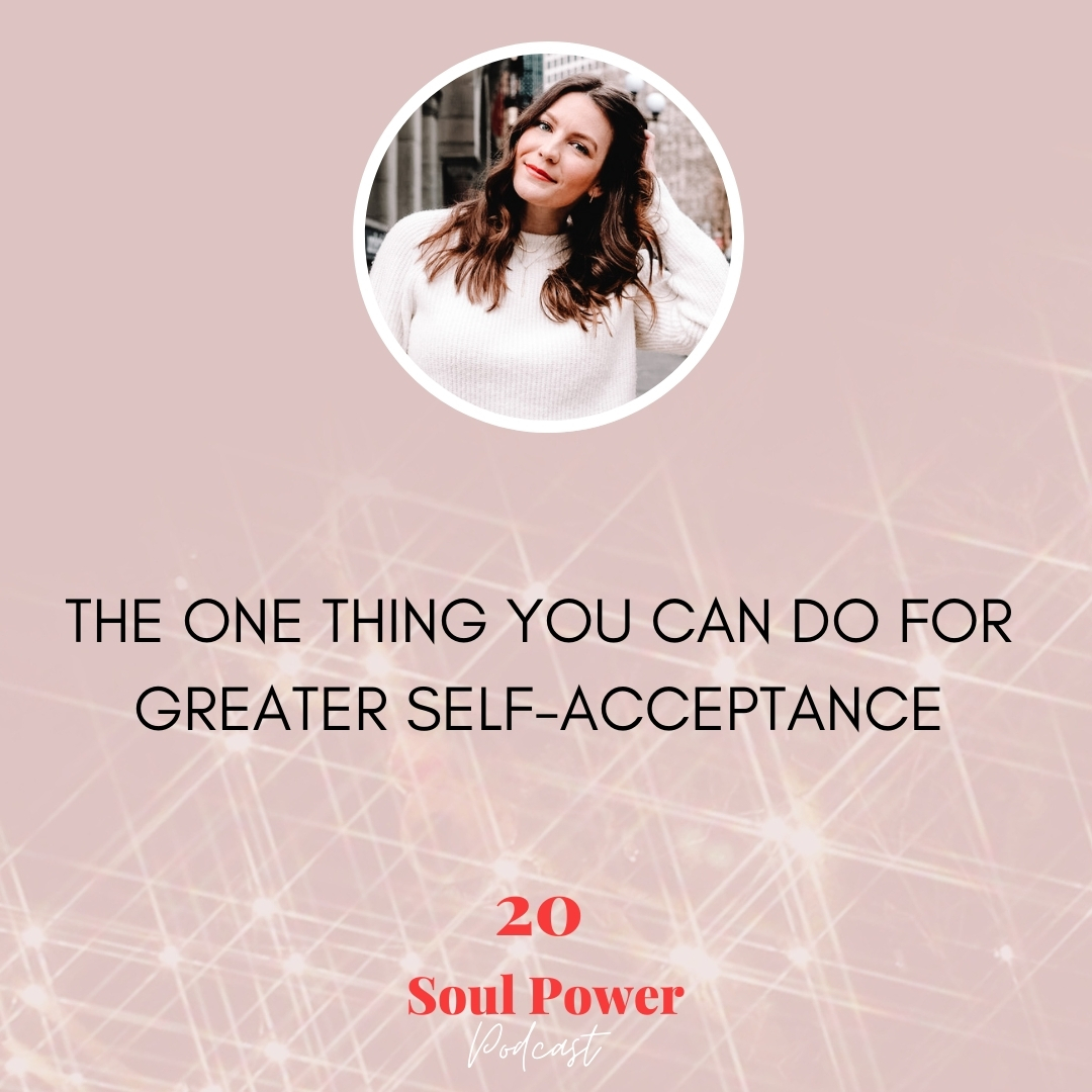 20: The One Thing You Can Do for Greater Self-Acceptance