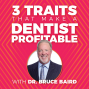 Artwork for 3 Traits That Make A Dentist Profitable with Dr. Bruce Baird