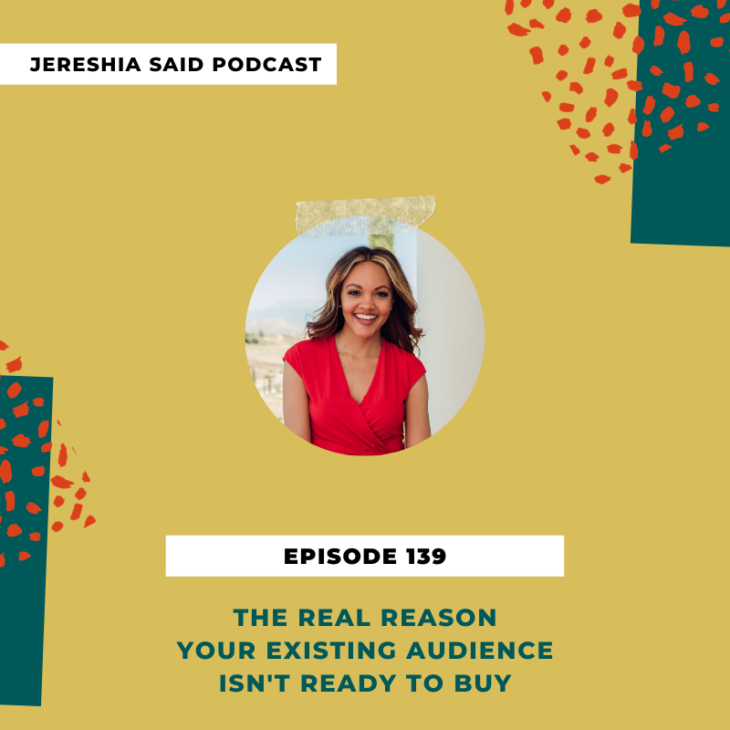Jereshia Said Podcast - Ep#139 - The Real Reason Your Existing Audience Isn't Ready To Buy