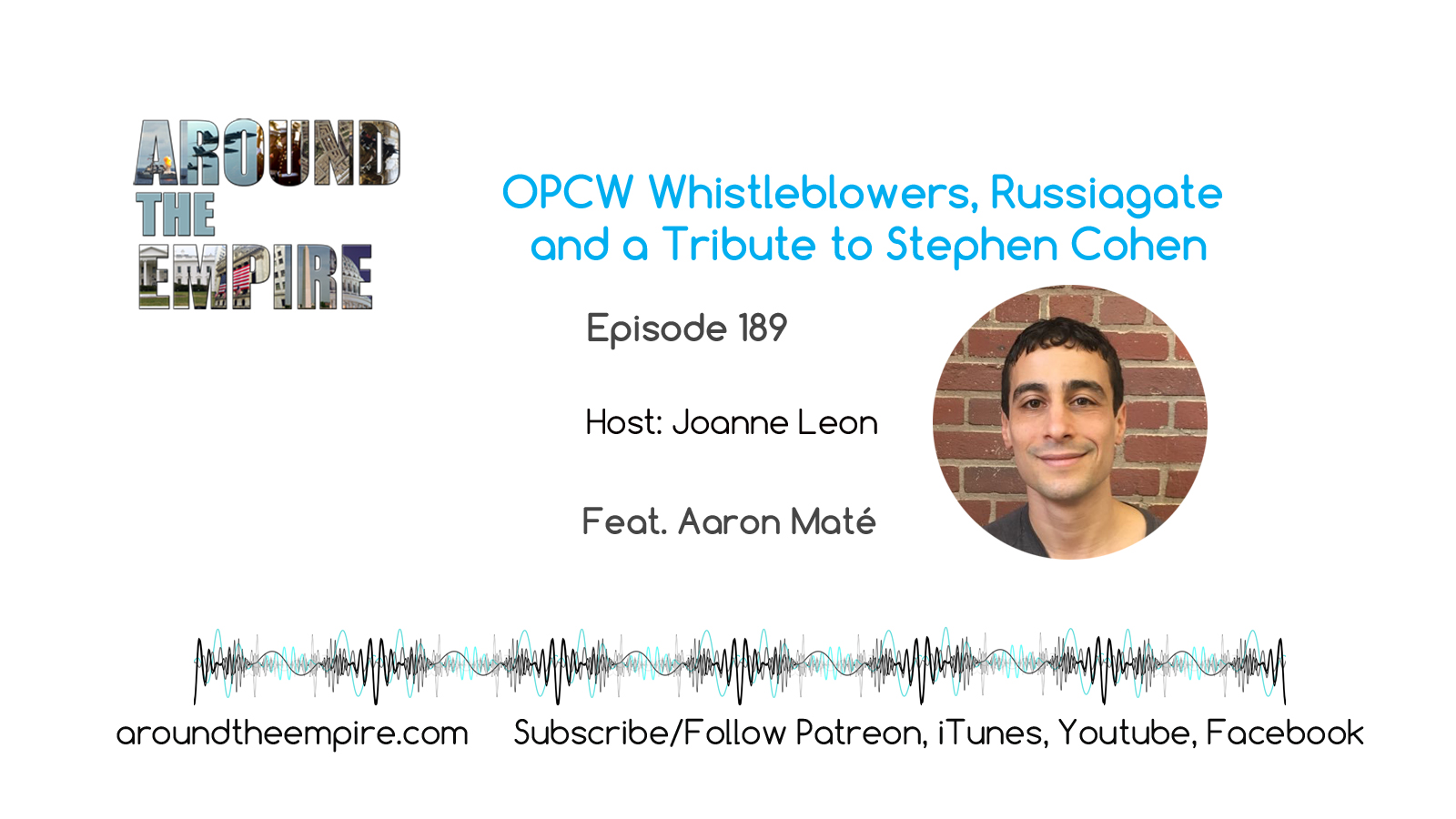 Ep 189 OPCW Whistleblowers, Russiagate and a Tribute to Stephen Cohen feat Aaron Maté