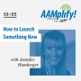 Artwork for AAMplify! - S3:E5 - How to Launch Something New