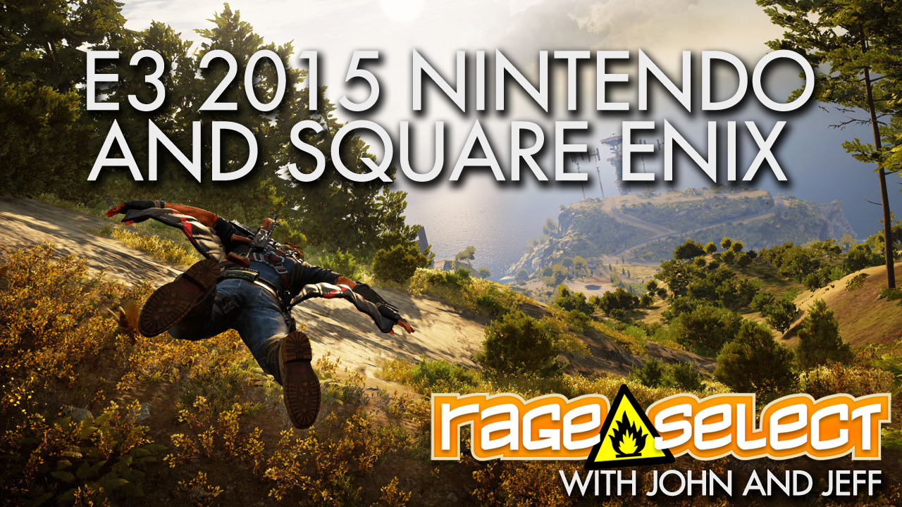 Rage Select E3 2015 Part Four - Nintendo Direct and Square Enix with John and Jeff