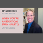 Artwork for 020:  When You're an Identical Twin with Tom Caraccioli - Part 2
