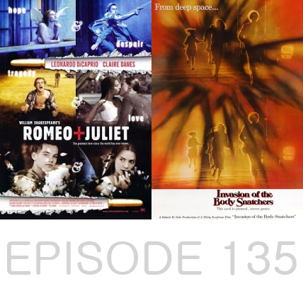 Episode 135 - Romeo + Juliet and Invasion of the Body Snatchers
