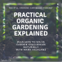 Artwork for Practical Organic Gardening Explained, Plus How to Solve Garden Challenges Naturally with Mark Highland