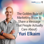 Artwork for 69 - The Golden Rule of Marketing (How to Share a Message That People Actually Care About)