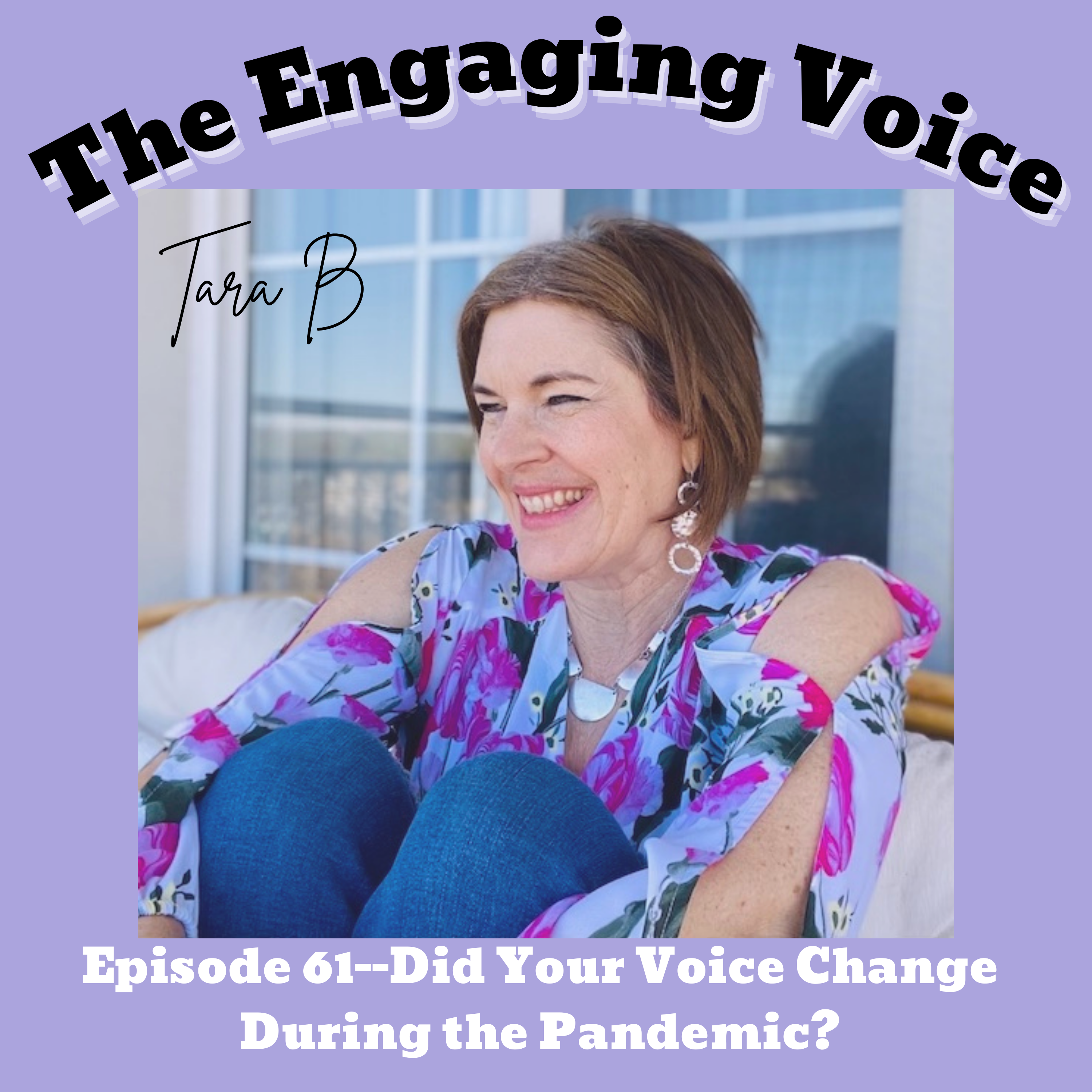 Tara B | Did Your Voice Change During the Pandemic?