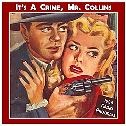179-131021 In the Old-Time Radio Corner - It's a Crime, Mr. Collins
