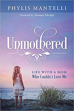 Unmothered: Life With a Mom Who Couldn't Love Me