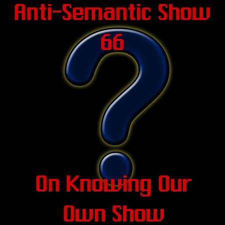 Episode 66 - On Knowing Our Own Show