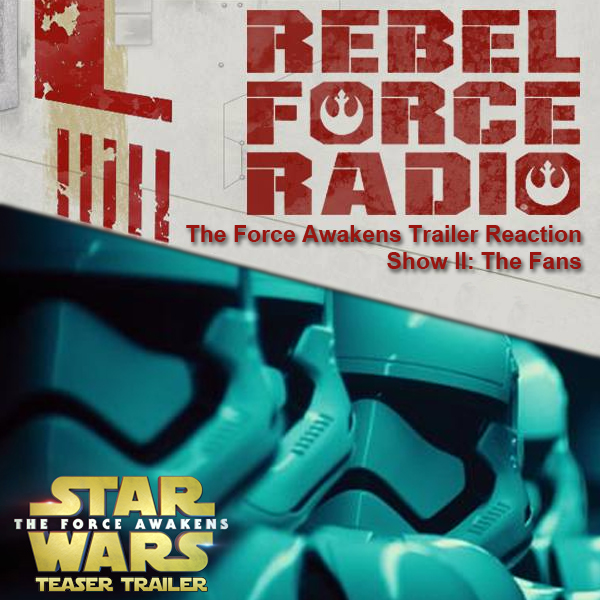 RebelForce Radio: The Force Awakens Trailer Reaction Show II: The Fans