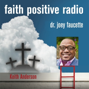 Faith Positive Radio: Keith Anderson