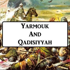 2-5: Yarmouk And Qadisiyyah