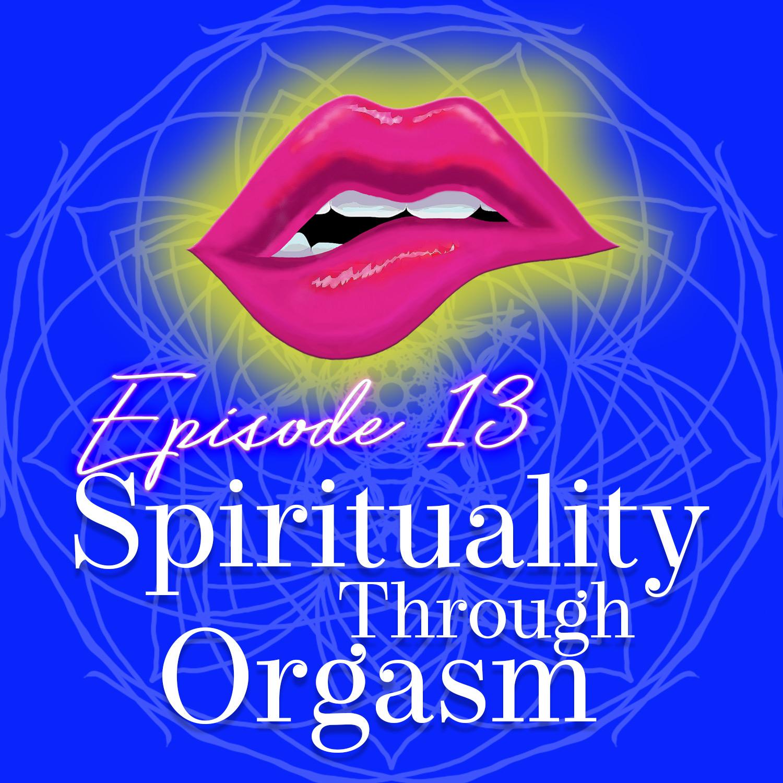 Monogam-ish Podcast - Episode 13: Spirituality Through Orgasm