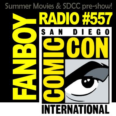 Fanboy Radio #557 - Comic-Con Prep & Summer Movie Review