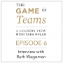 Artwork for A Conversation with Dr. Ruth Wageman on the Game of Teams Podcast series