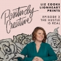 Artwork for 002 - The Hustle is Real with Liz Cooke of Lionheart Prints