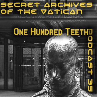 Secret Archives of the Vatican Podcast 35 - One  Hundred Teeth