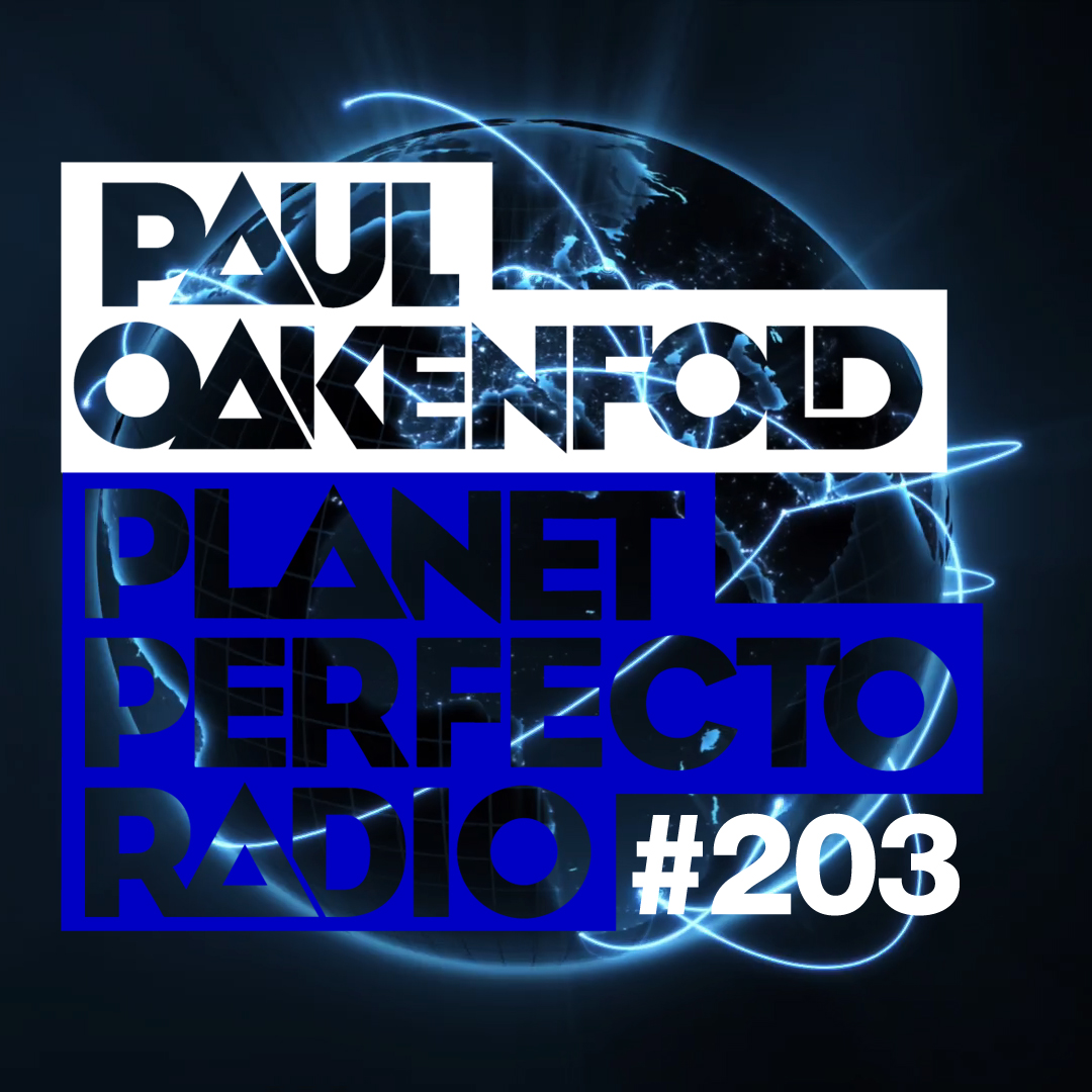 Planet Perfecto Podcast ft. Paul Oakenfold:  Episode 203