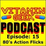 Episode 15 - 80's Action Flicks!