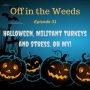 Artwork for Halloween, Militant Turkeys, and Stress Oh My! | Off in the Weeds 032
