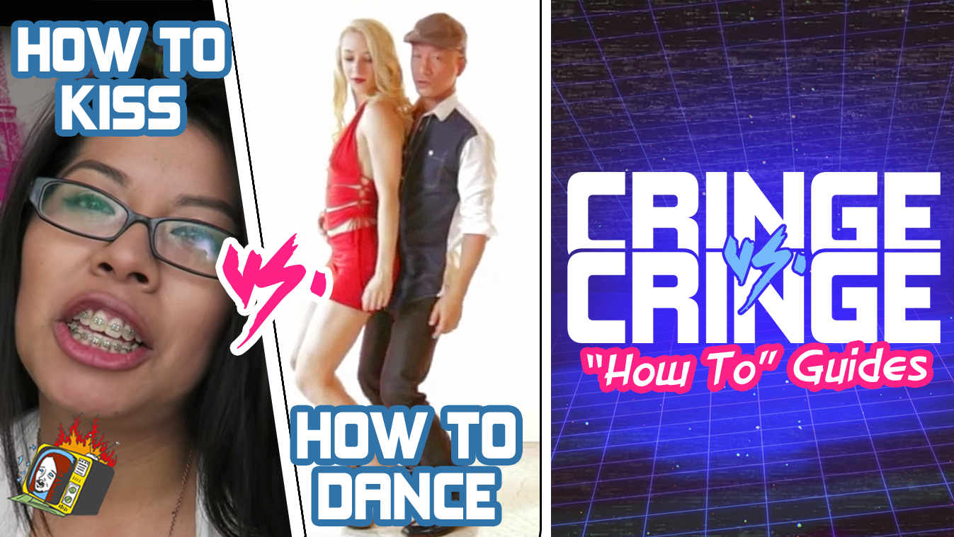 "HOW TO GUIDES: ""How To Kiss"" VS. ""How To Dance"" - CRINGE VS. CRINGE"