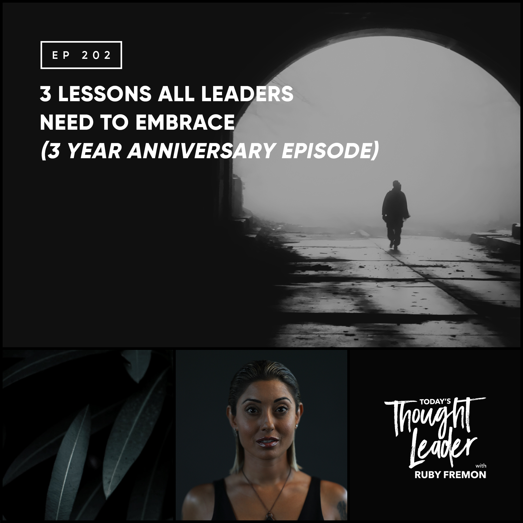 202: 3 Lessons All Leaders Need to Embrace (3 Year Anniversary Episode)