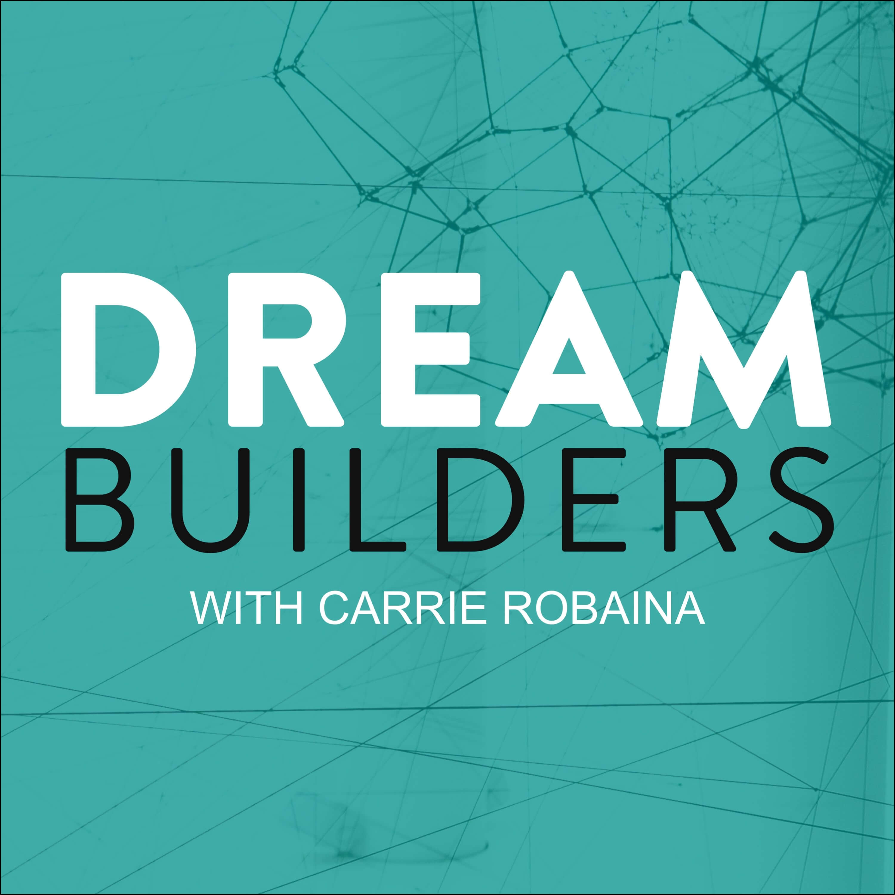 DREAM BUILDERS | Carrie Robaina show art