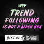 Artwork for Best of TTU - Why Trend Following Is Not A Black Box