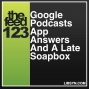 Artwork for 123 Google Podcasts App Answers And A Late Soapbox