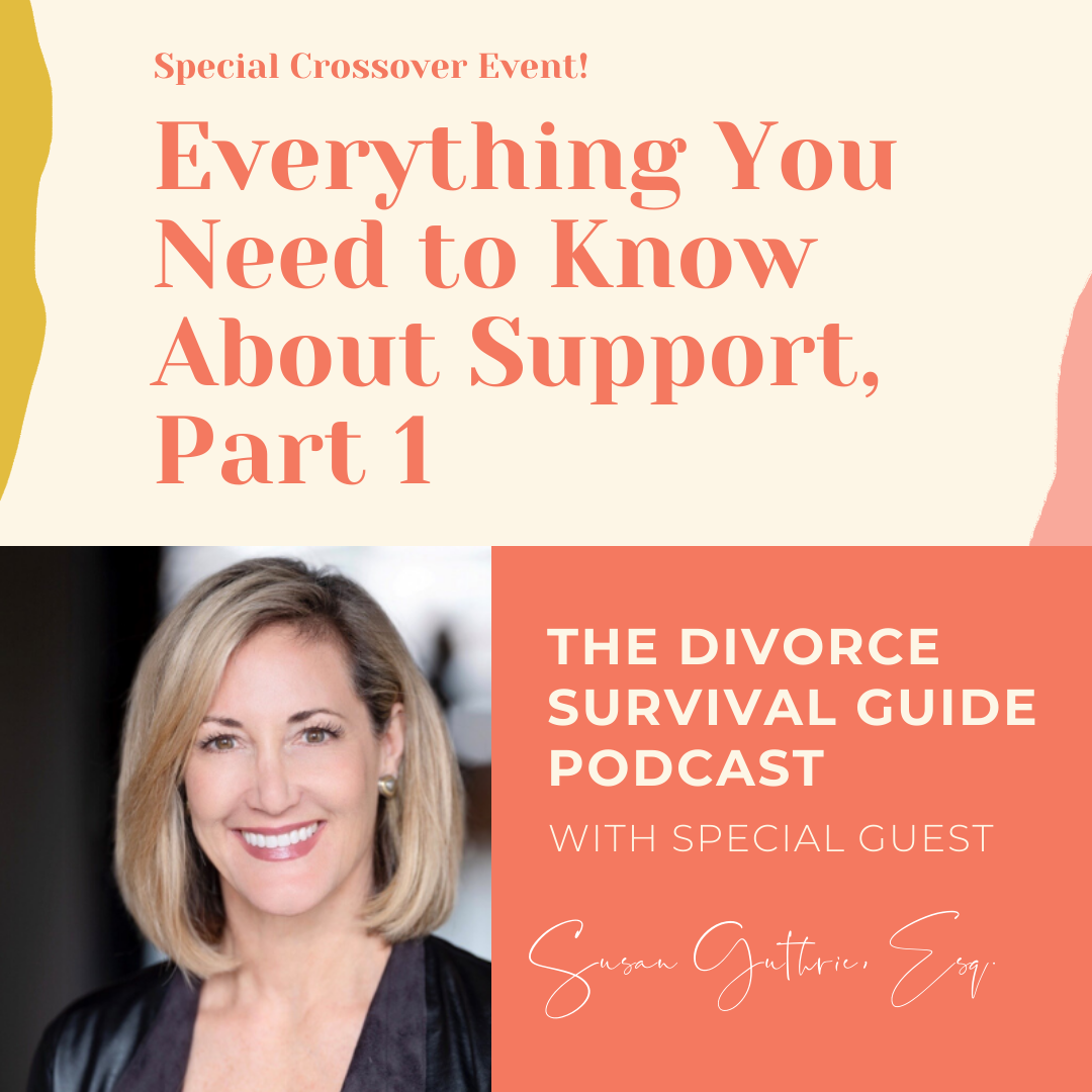 The Divorce Survival Guide Podcast - Everything You Need to Know About Support with Susan Guthrie, Esq., Part 1