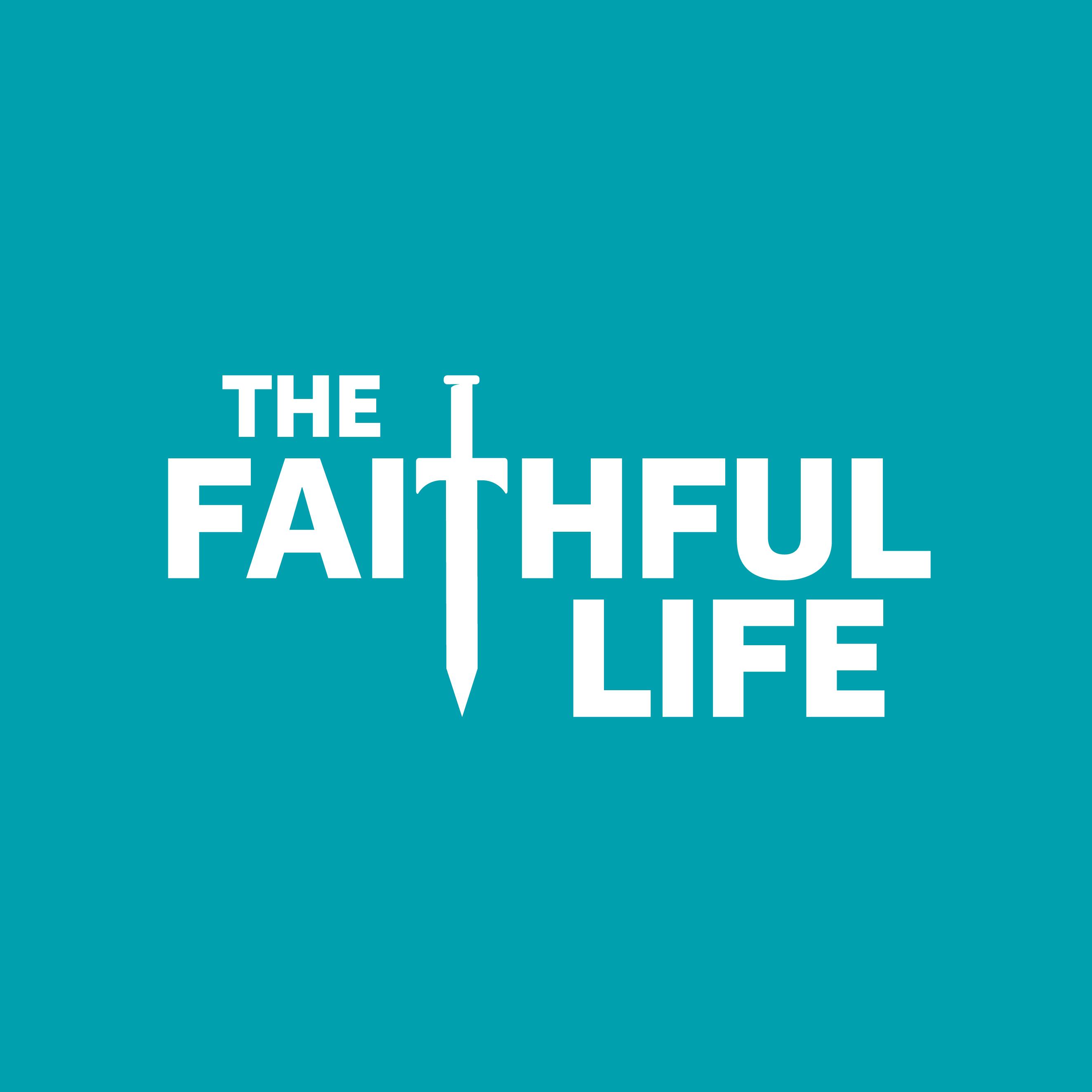 The Faithful Life Podcast show art