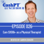 Artwork for EP 026: Earn $100k+ as a Physical Therapist