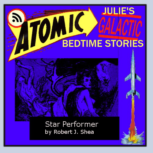 Atomic Julie's Galactic Bedtime Stories #26:  Star Performer