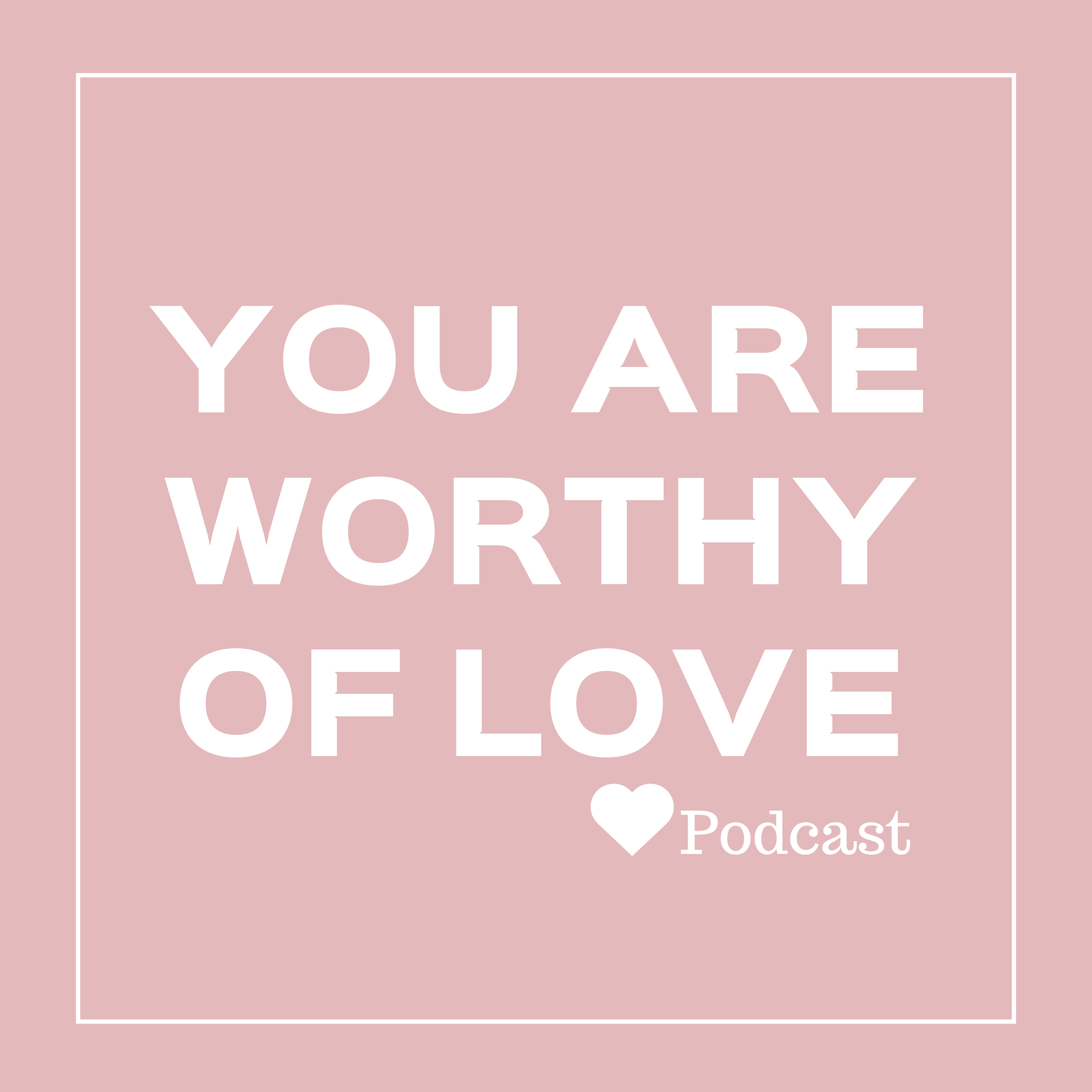 You Are Worthy Of Love show art