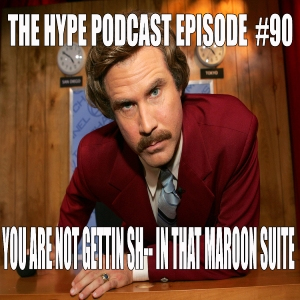 they Hype Podcast Episopde #90 You are not gettin sh-- in that maroon suite