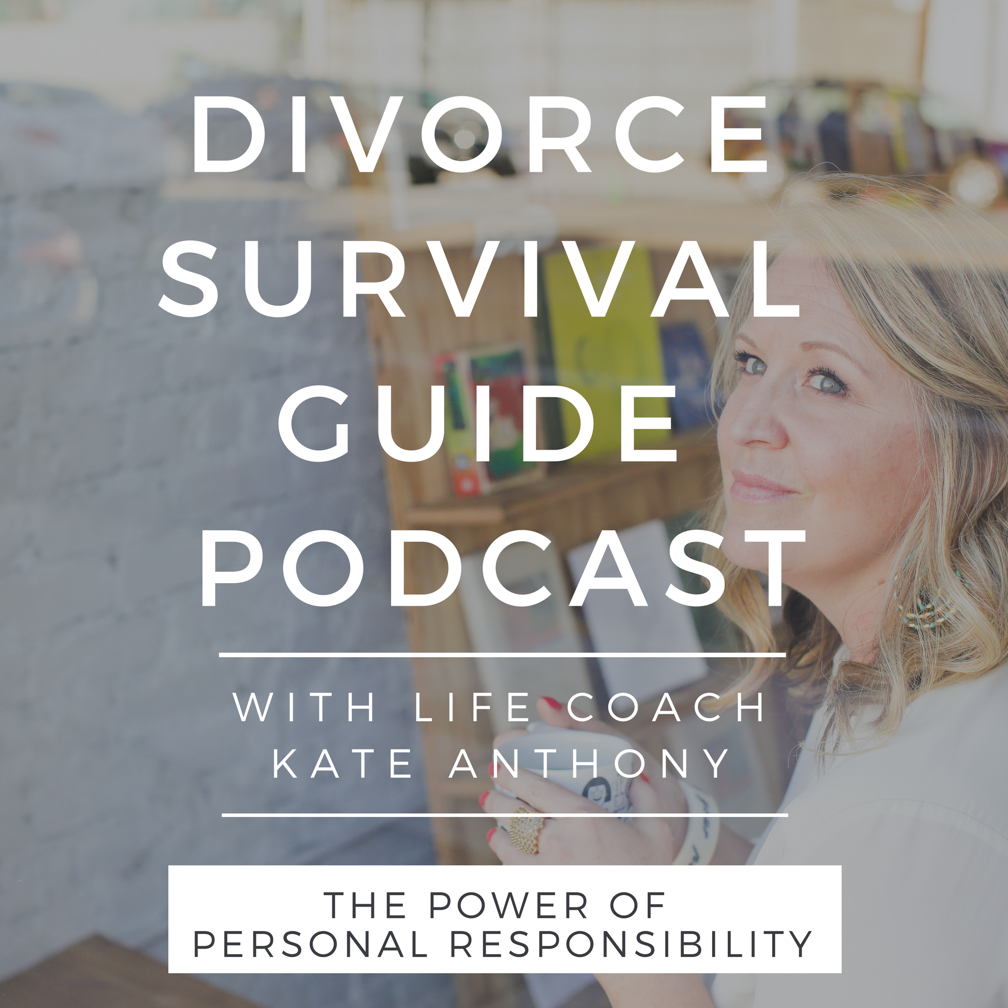 The Divorce Survival Guide Podcast - The Power of Personal Responsibility